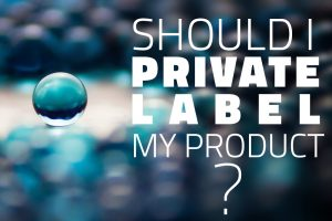 Should I private label my product?